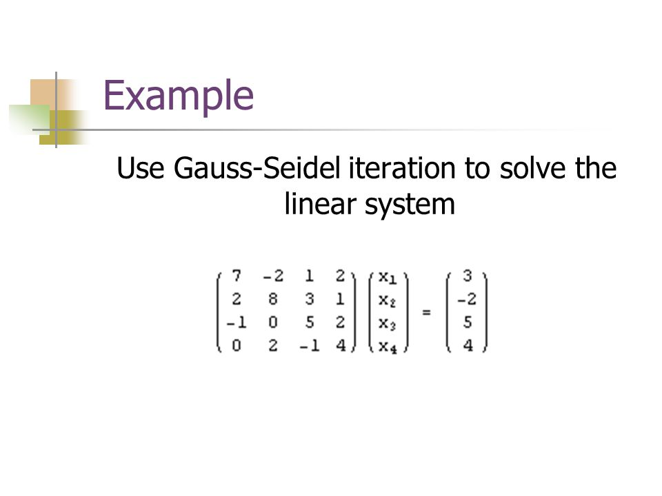 Use Gauss-Seidel iteration to solve the linear system
