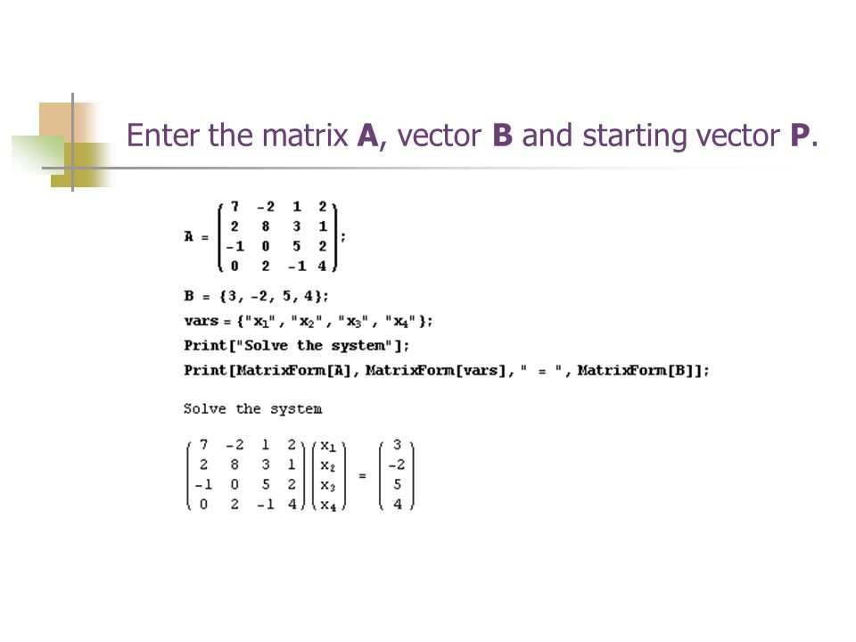 Enter the matrix A, vector B and starting vector P.