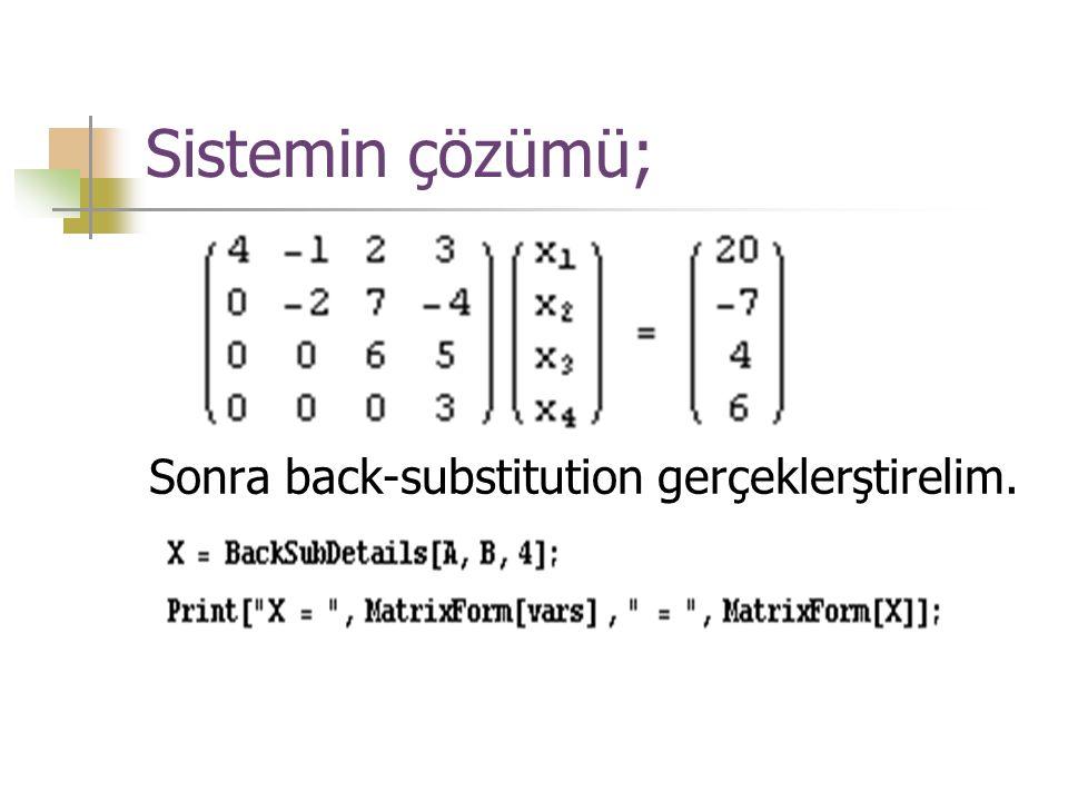 Sistemin çözümü; Sonra back-substitution gerçeklerştirelim.