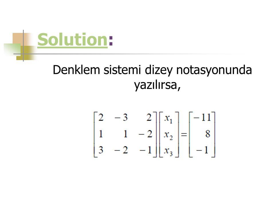 Denklem sistemi dizey notasyonunda yazılırsa,