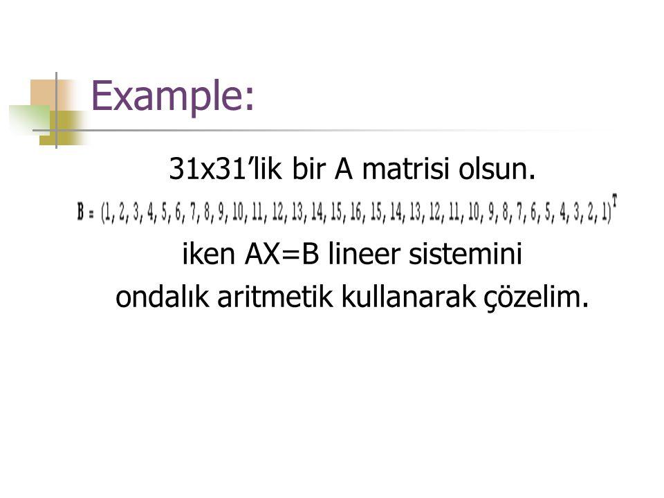 Example: 31x31'lik bir A matrisi olsun. iken AX=B lineer sistemini
