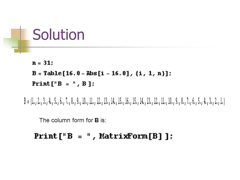 Solution The column form for B is: