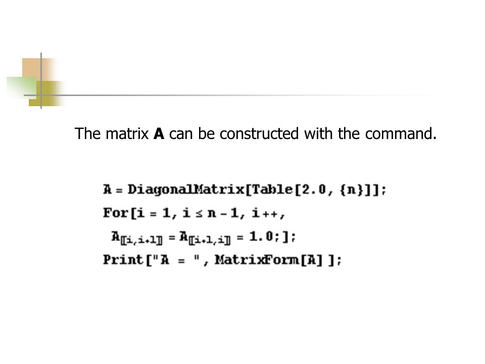 The matrix A can be constructed with the command.