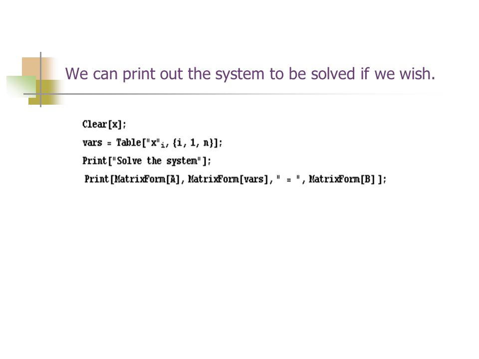 We can print out the system to be solved if we wish.