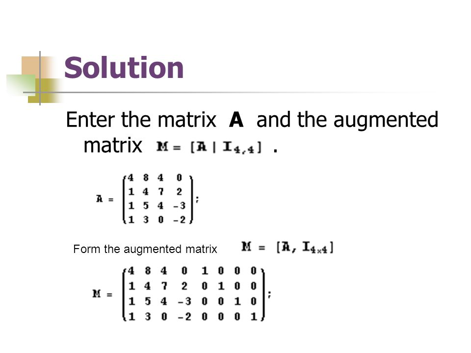 Solution Enter the matrix A and the augmented matrix .