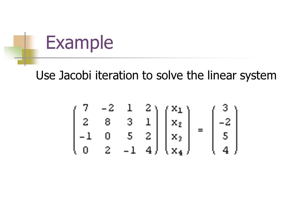 Use Jacobi iteration to solve the linear system