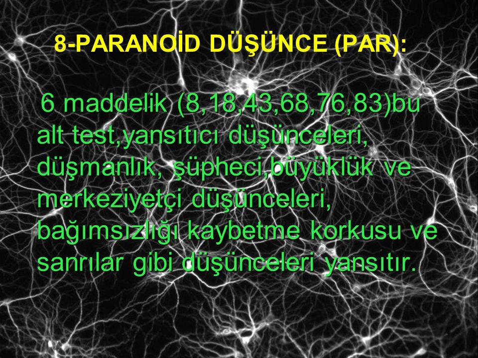 8-PARANOİD DÜŞÜNCE (PAR):