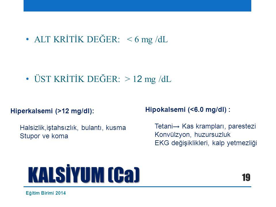 KALSİYUM (Ca) ALT KRİTİK DEĞER: < 6 mg /dL