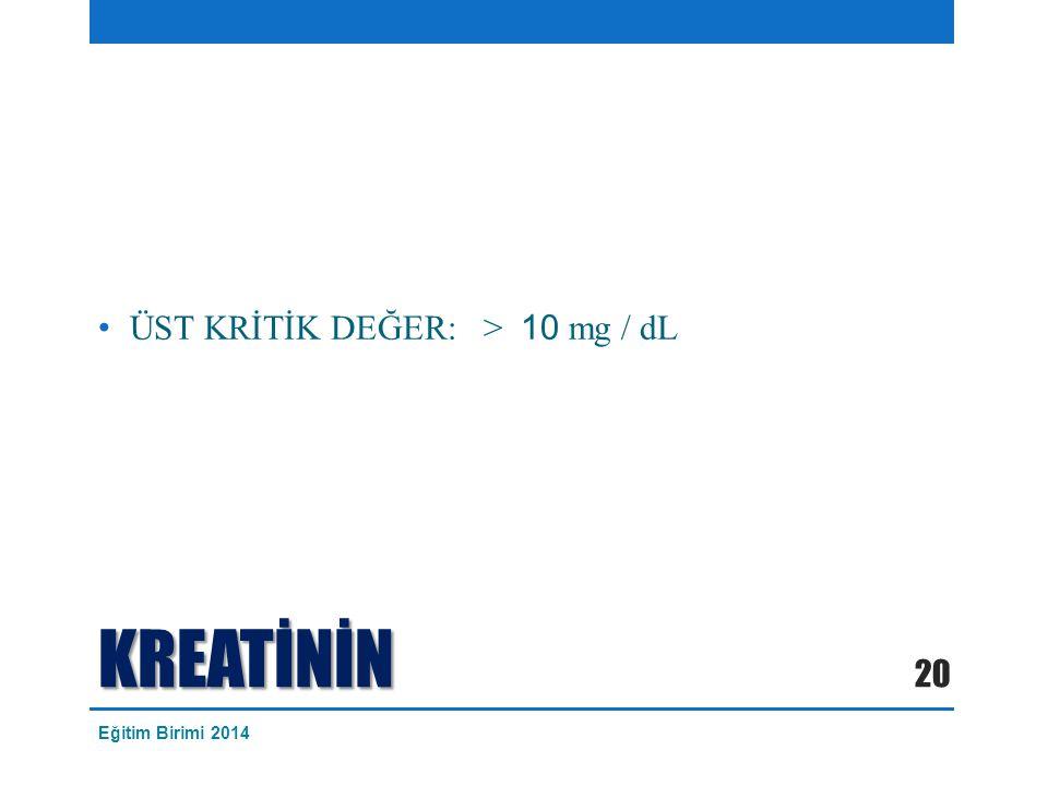 ÜST KRİTİK DEĞER: > 10 mg / dL