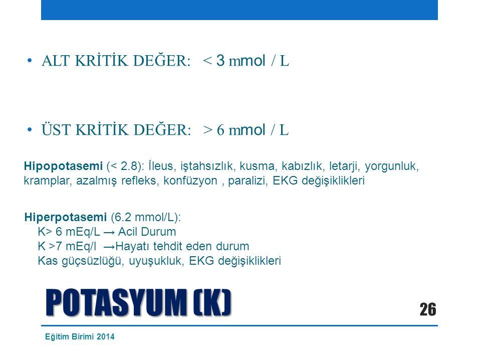 POTASYUM (K) ALT KRİTİK DEĞER: < 3 mmol / L