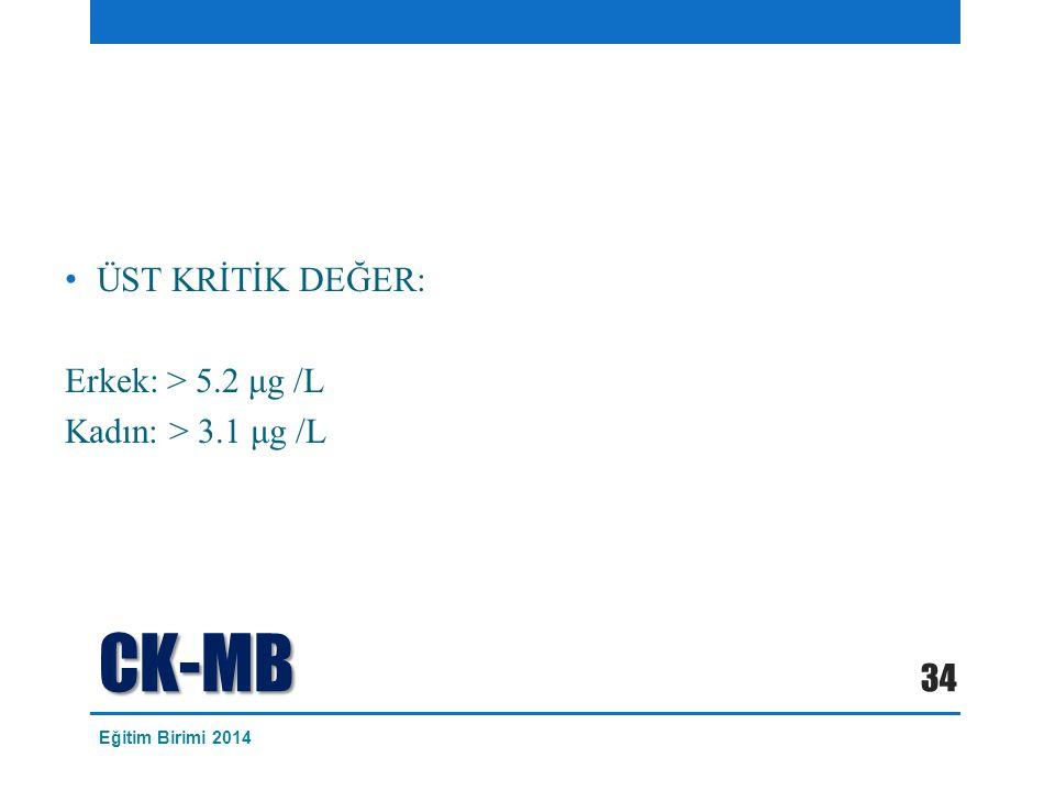CK-MB ÜST KRİTİK DEĞER: Erkek: > 5.2 μg /L Kadın: > 3.1 μg /L