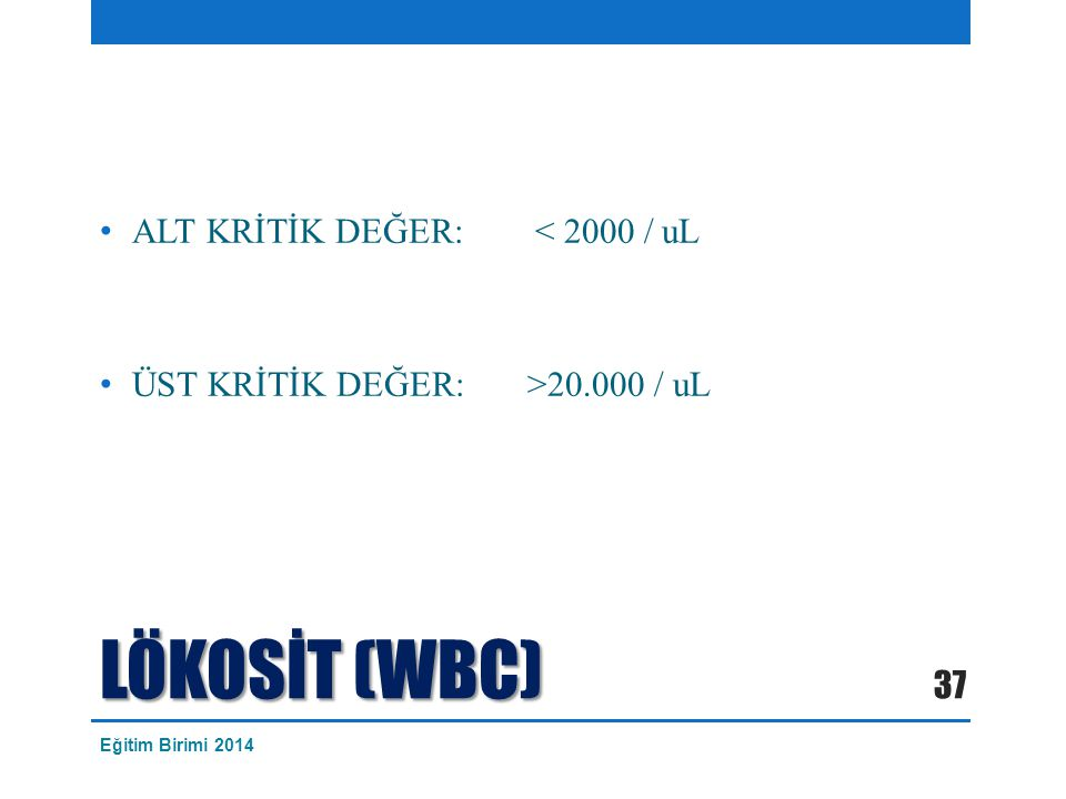 LÖKOSİT (WBC) ALT KRİTİK DEĞER: < 2000 / uL