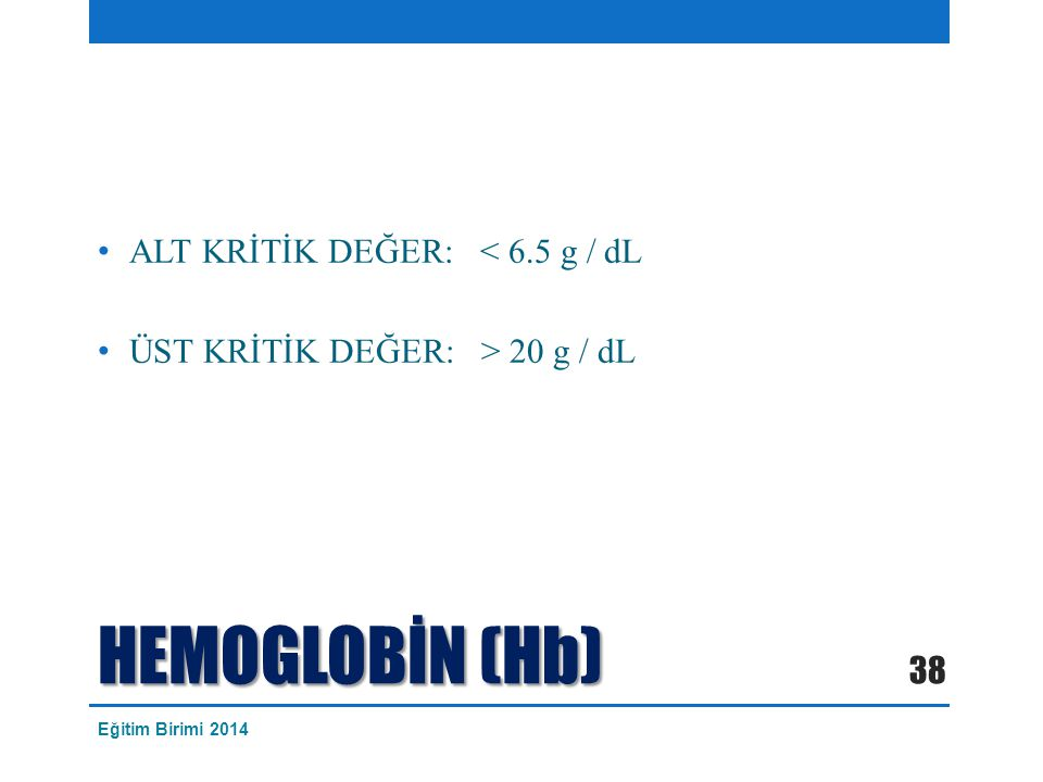 HEMOGLOBİN (Hb) ALT KRİTİK DEĞER: < 6.5 g / dL