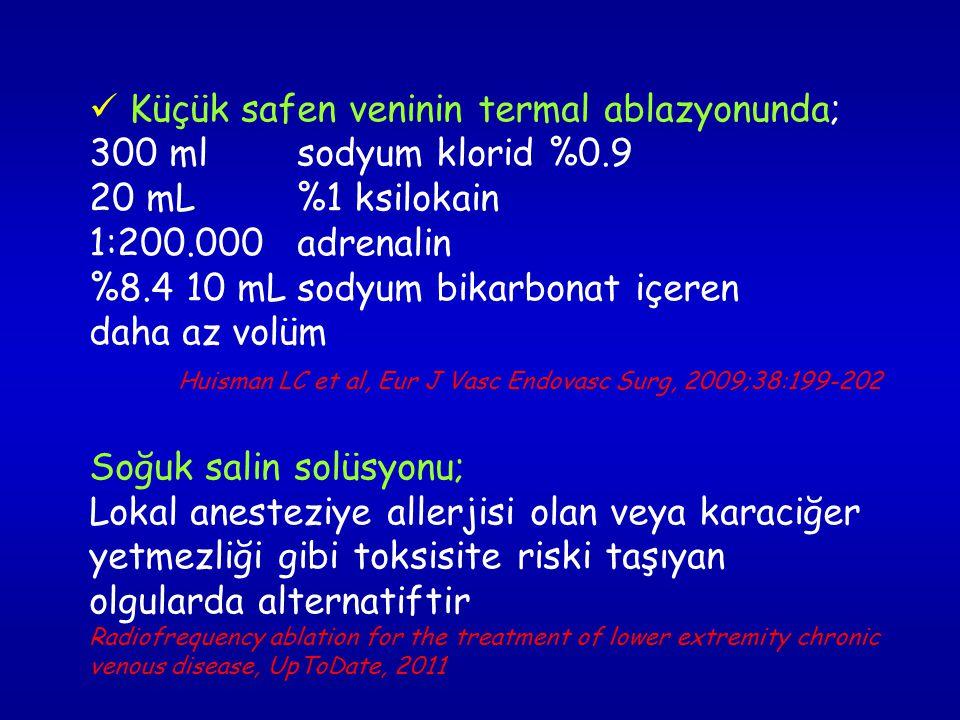  Küçük safen veninin termal ablazyonunda; 300 ml sodyum klorid %0