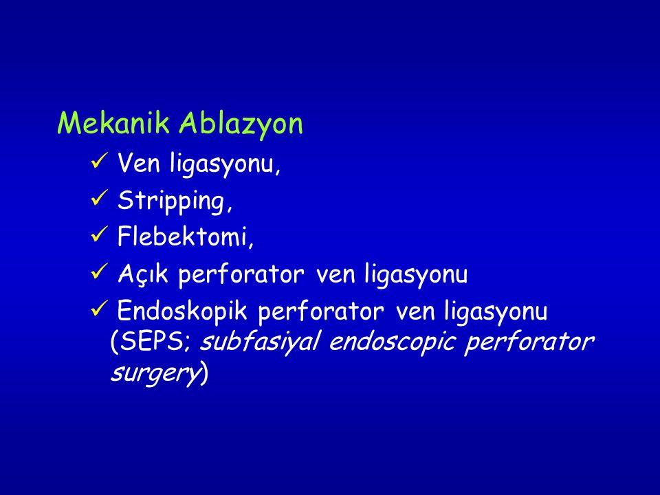 Mekanik Ablazyon  Ven ligasyonu,  Stripping,  Flebektomi,