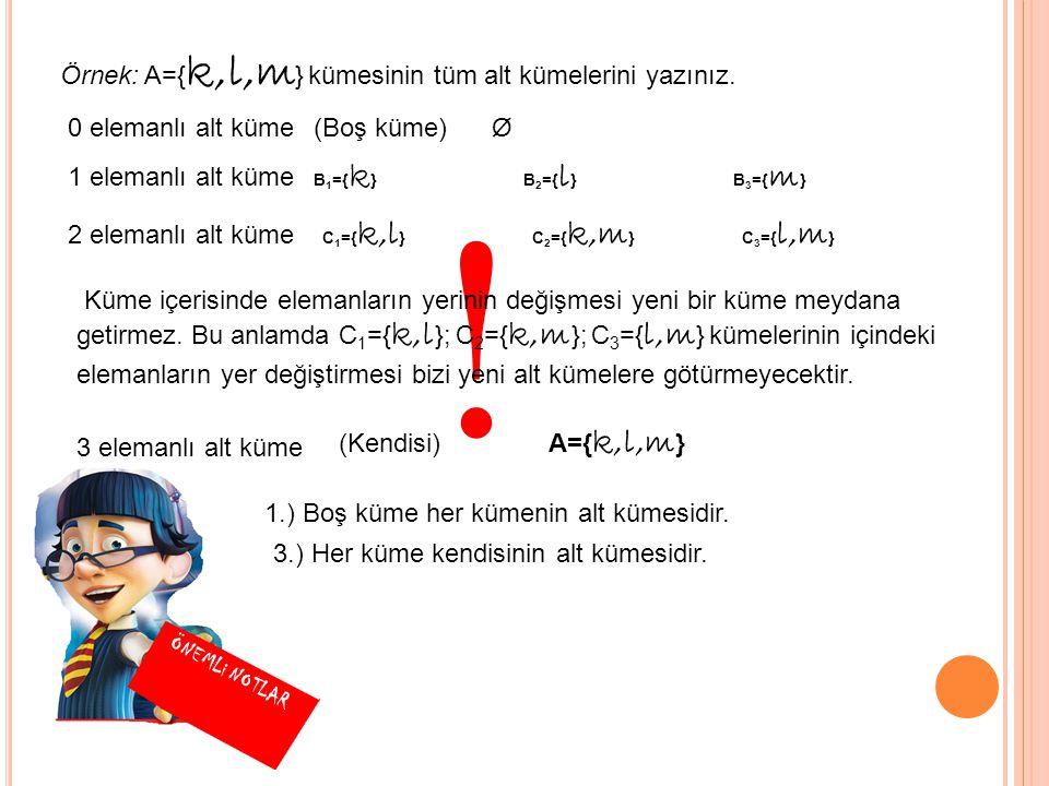 ! Örnek: A={k,l,m} kümesinin tüm alt kümelerini yazınız.