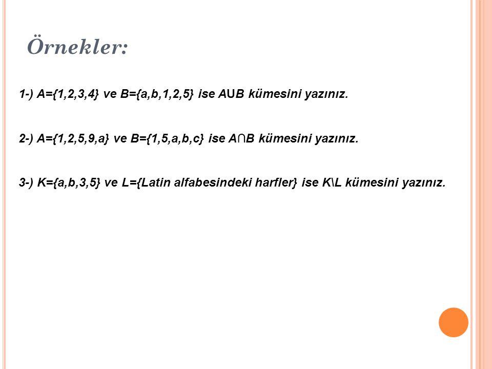 Örnekler: 1-) A={1,2,3,4} ve B={a,b,1,2,5} ise AUB kümesini yazınız.