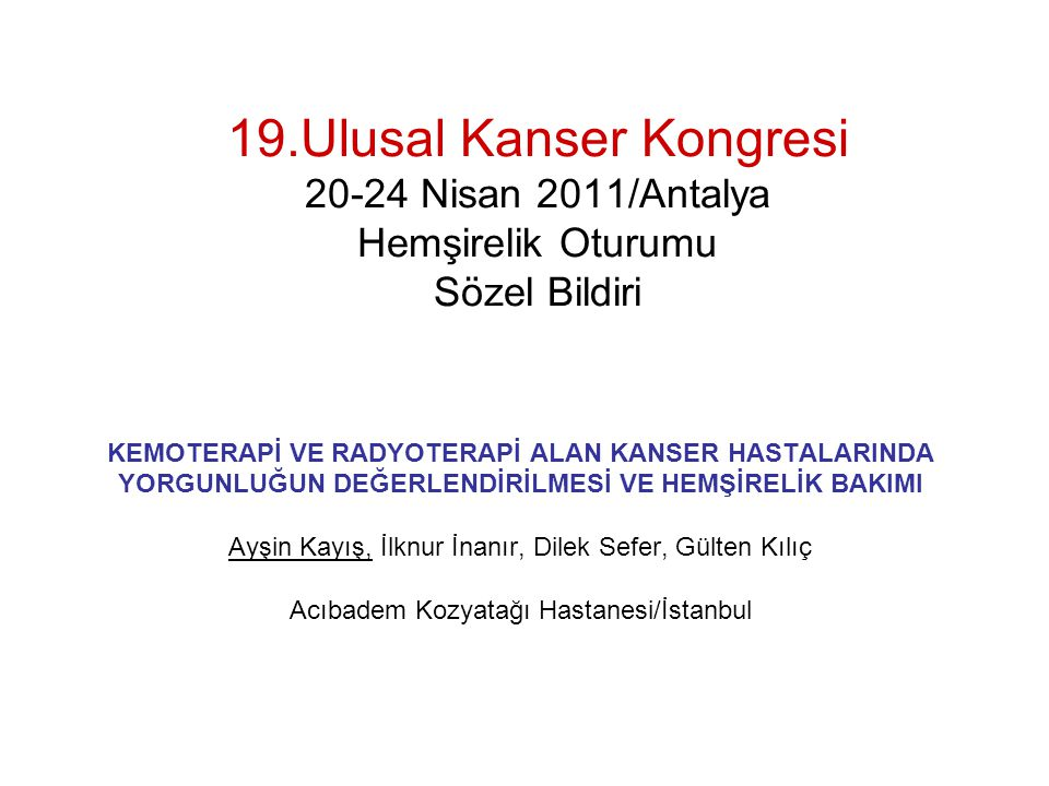 19.Ulusal Kanser Kongresi 20-24 Nisan 2011/Antalya Hemşirelik Oturumu Sözel Bildiri