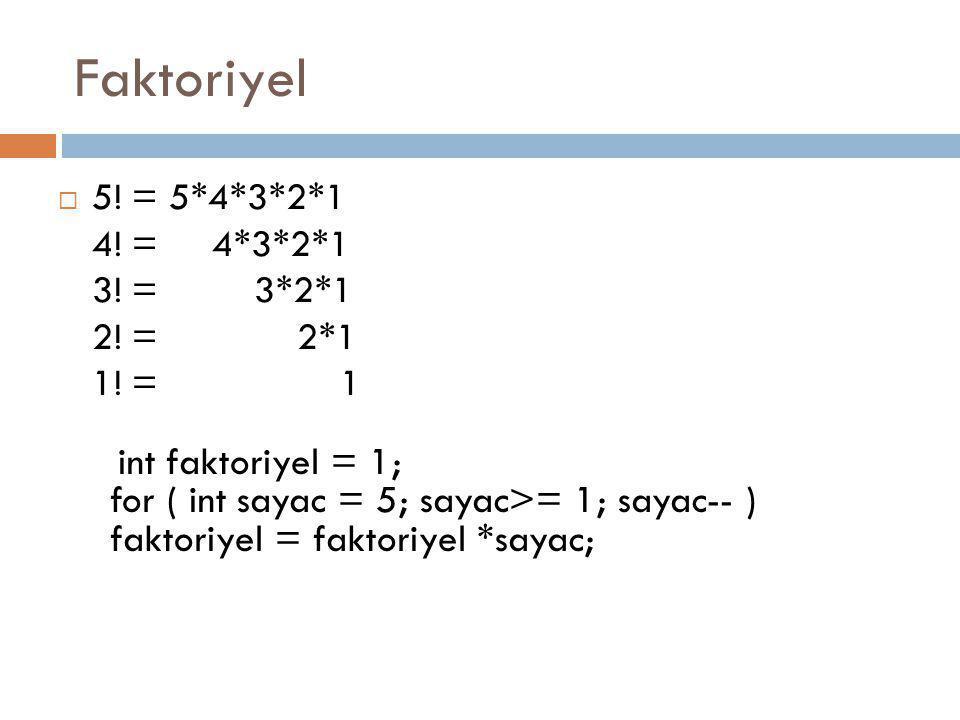 Faktoriyel 5! = 5*4*3*2*1 4! = 4*3*2*1 3! = 3*2*1 2! = 2*1 1! = 1.