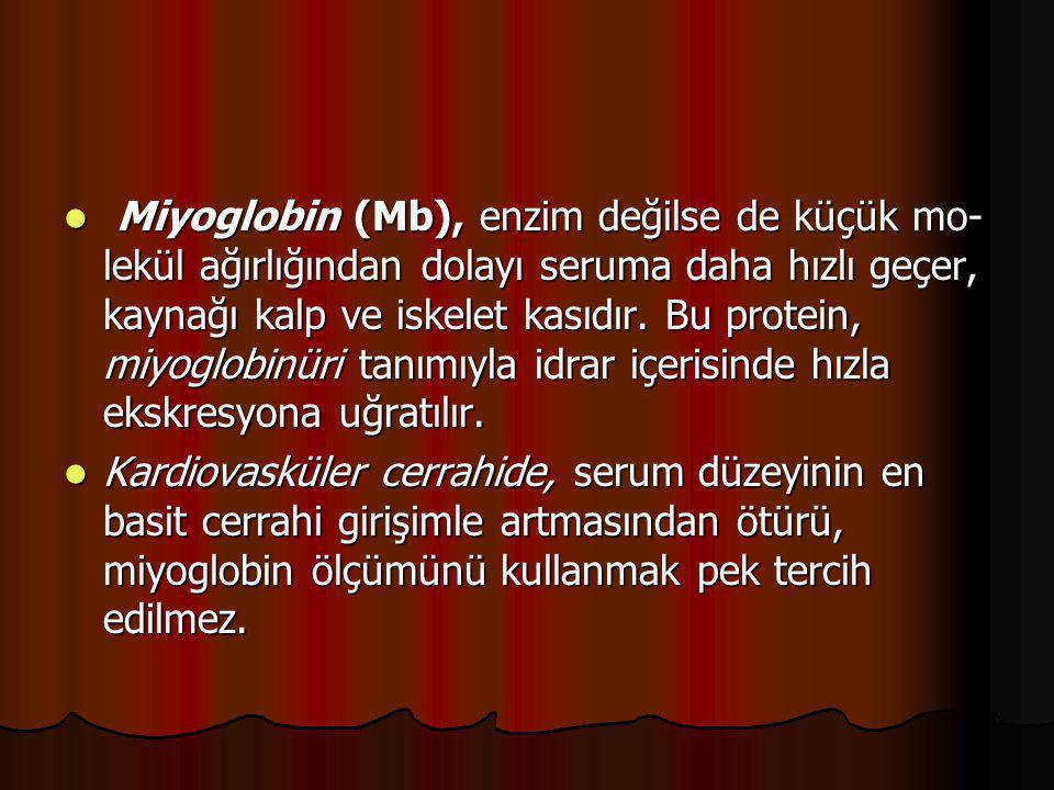 Miyoglobin (Mb), enzim değilse de küçük molekül ağırlığından dolayı seruma daha hızlı geçer, kaynağı kalp ve iskelet kasıdır. Bu protein, miyoglobinüri tanımıyla idrar içerisinde hızla ekskresyona uğratılır.