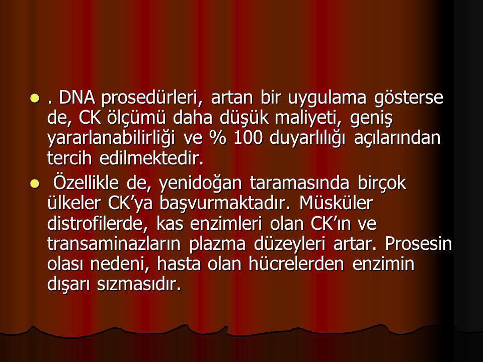 . DNA prosedürleri, artan bir uygulama gösterse de, CK ölçümü daha düşük maliyeti, geniş yararlanabilirliği ve % 100 duyarlılığı açılarından tercih edilmektedir.