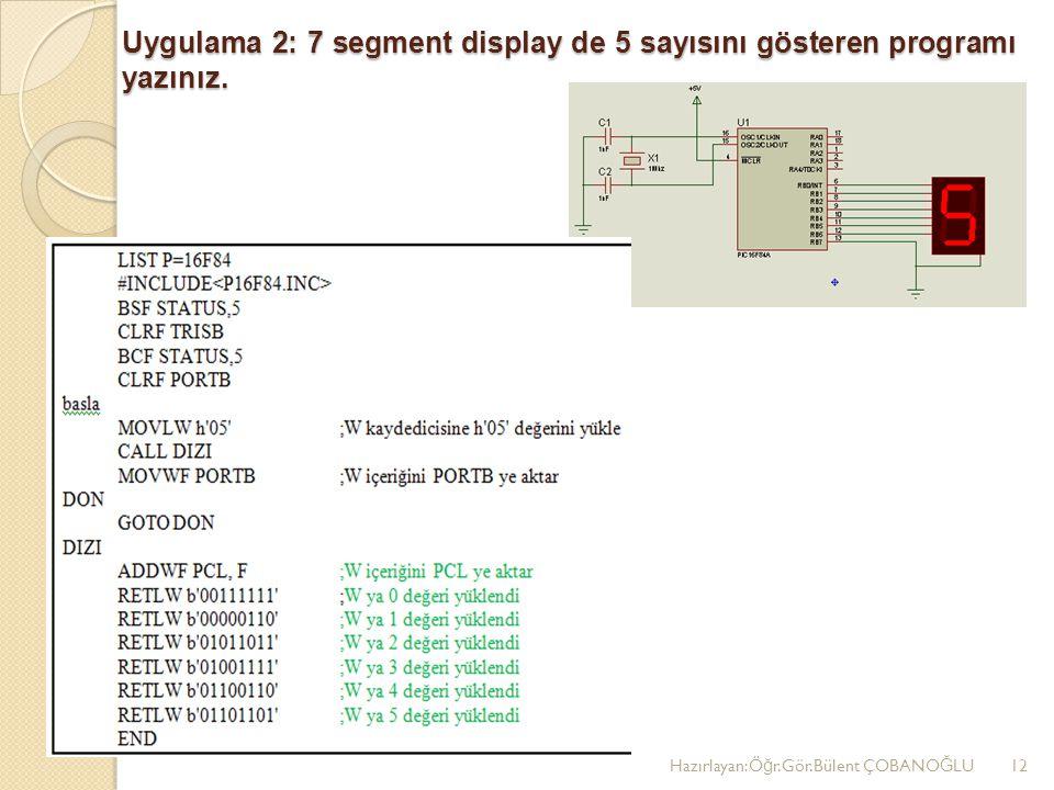 Uygulama 2: 7 segment display de 5 sayısını gösteren programı yazınız.