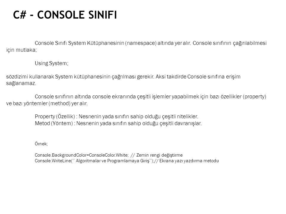 C# - Console Sinifi Console Sınıfı System Kütüphanesinin (namespace) altında yer alır. Console sınıfının çağırılabilmesi için mutlaka;