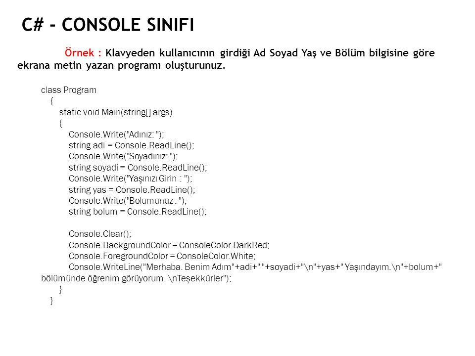 C# - Console Sinifi Örnek : Klavyeden kullanıcının girdiği Ad Soyad Yaş ve Bölüm bilgisine göre ekrana metin yazan programı oluşturunuz.