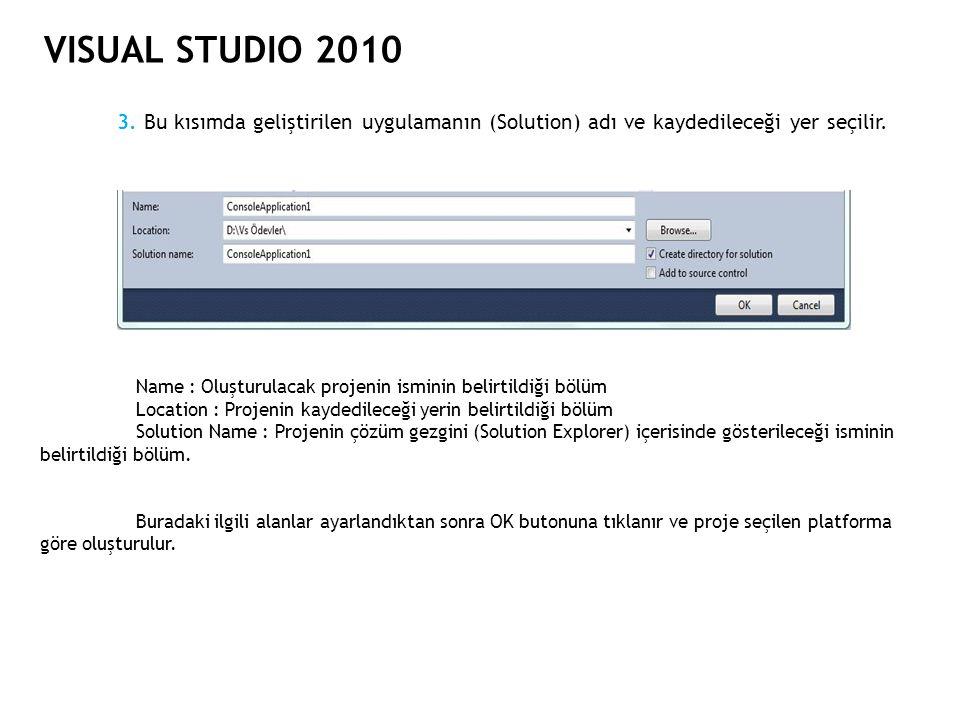 VISUAL STUDIO 2010 3. Bu kısımda geliştirilen uygulamanın (Solution) adı ve kaydedileceği yer seçilir.