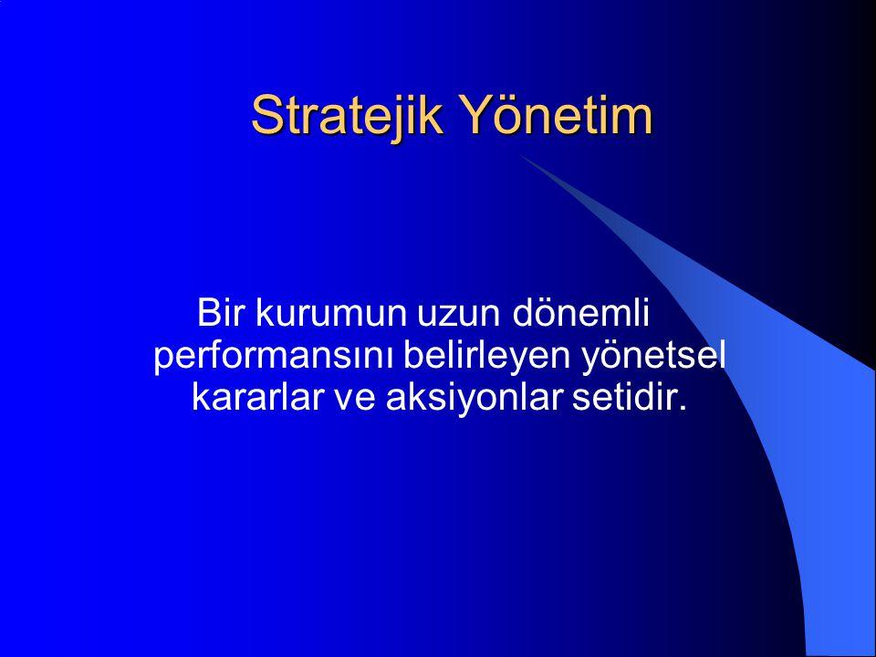 Stratejik Yönetim Bir kurumun uzun dönemli performansını belirleyen yönetsel kararlar ve aksiyonlar setidir.