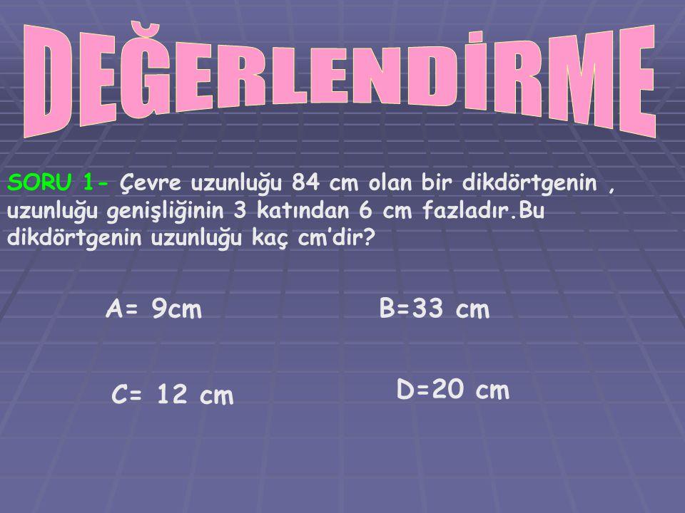 DEĞERLENDİRME A= 9cm B=33 cm D=20 cm C= 12 cm