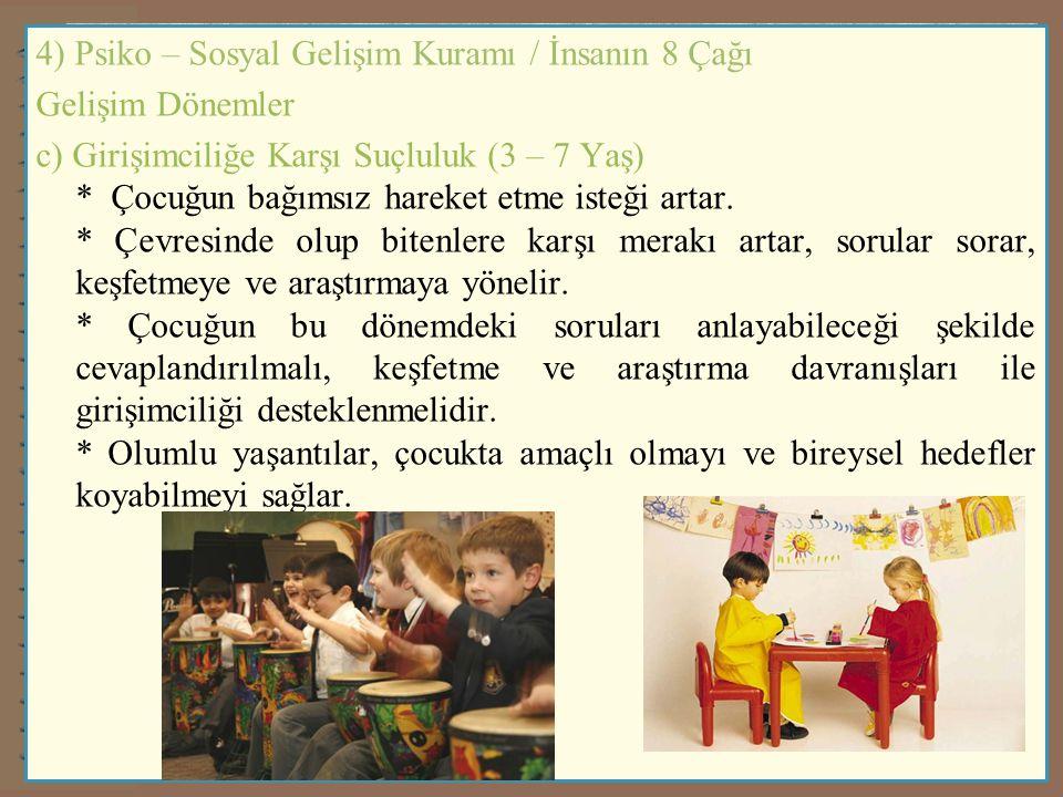 4) Psiko – Sosyal Gelişim Kuramı / İnsanın 8 Çağı Gelişim Dönemler c) Girişimciliğe Karşı Suçluluk (3 – 7 Yaş) * Çocuğun bağımsız hareket etme isteği artar.