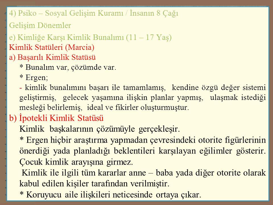 b) İpotekli Kimlik Statüsü Kimlik başkalarının çözümüyle gerçekleşir.