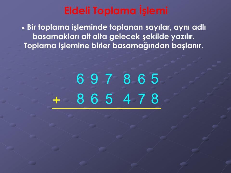 6 9 7 8 6 5 + 8 6 5 4 7 8 Eldeli Toplama İşlemi