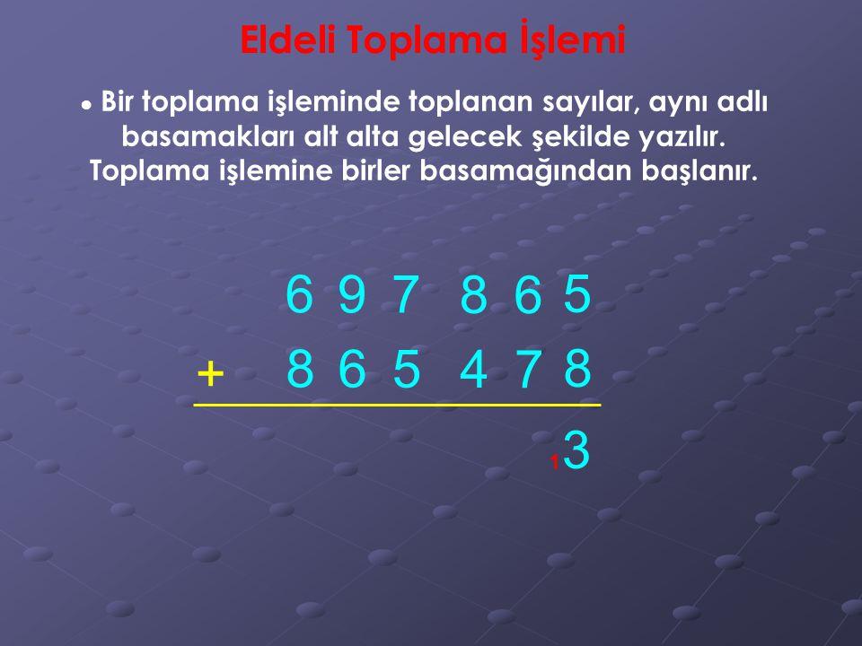 6 9 7 8 6 5 + 8 6 5 4 7 8 3 Eldeli Toplama İşlemi