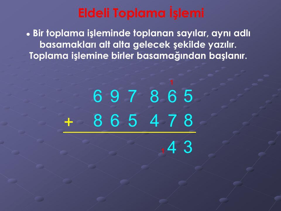 6 9 7 8 6 5 + 8 6 5 4 7 8 4 3 Eldeli Toplama İşlemi