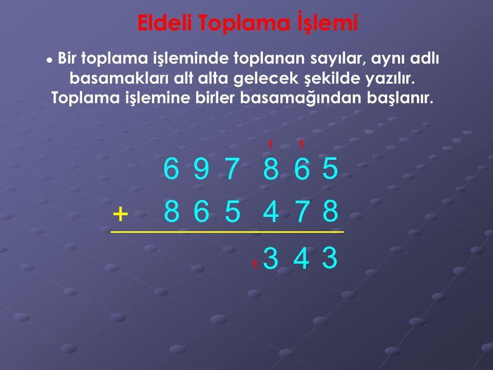 6 9 7 8 6 5 + 8 6 5 4 7 8 3 4 3 Eldeli Toplama İşlemi
