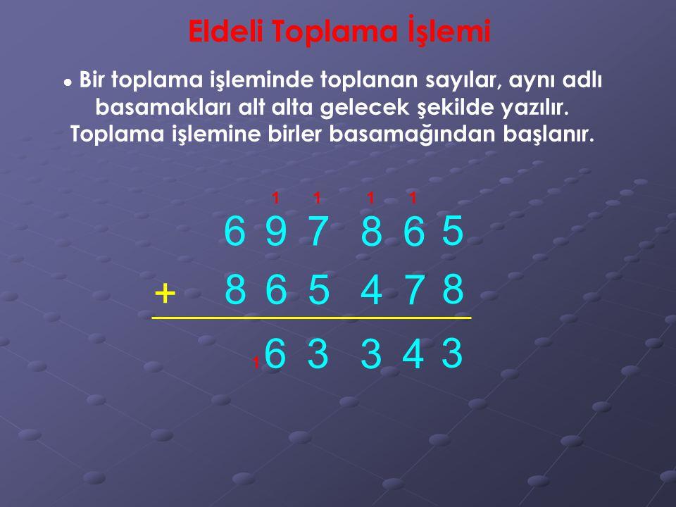 6 9 7 8 6 5 + 8 6 5 4 7 8 6 3 3 4 3 Eldeli Toplama İşlemi