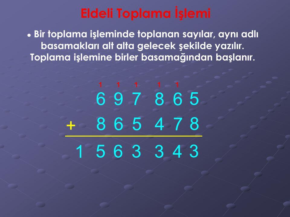 6 9 7 8 6 5 + 8 6 5 4 7 8 1 5 6 3 3 4 3 Eldeli Toplama İşlemi