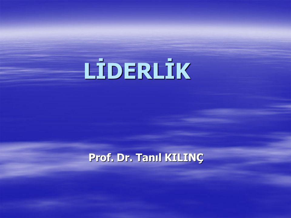 LİDERLİK Prof. Dr. Tanıl KILINÇ
