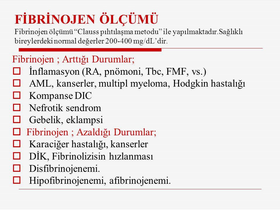 FİBRİNOJEN ÖLÇÜMÜ Fibrinojen ölçümü Clauss pıhtılaşma metodu ile yapılmaktadır.Sağlıklı bireylerdeki normal değerler 200-400 mg/dL'dir.