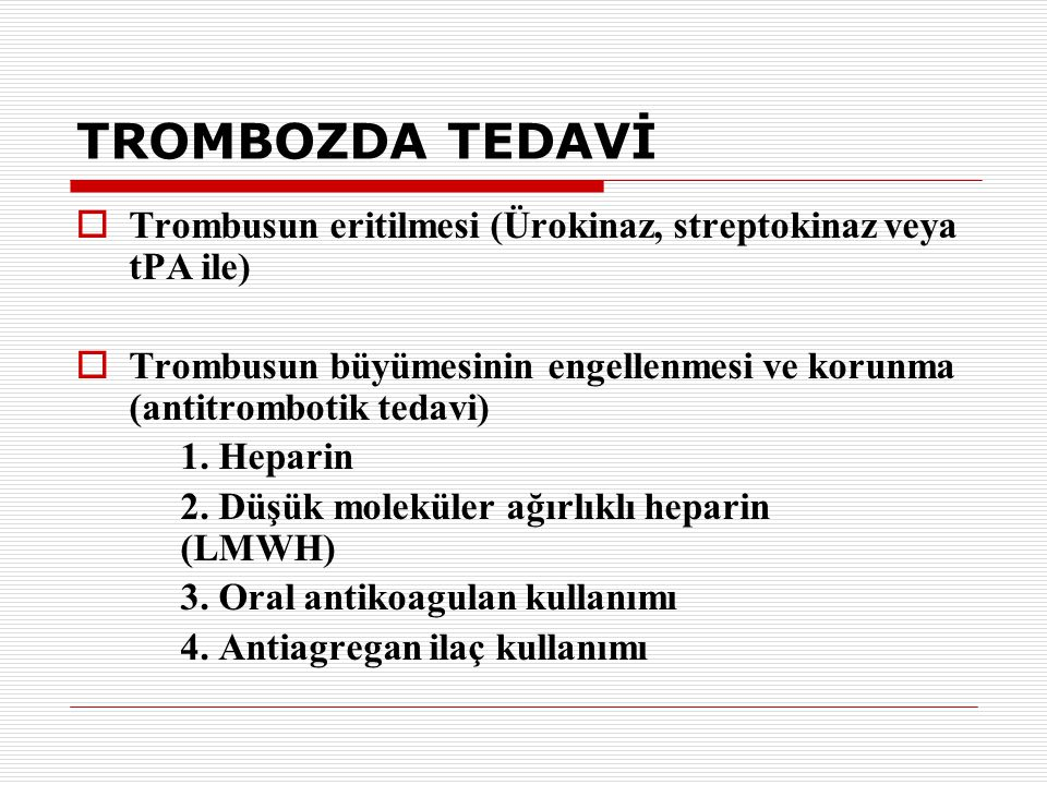 TROMBOZDA TEDAVİ Trombusun eritilmesi (Ürokinaz, streptokinaz veya tPA ile) Trombusun büyümesinin engellenmesi ve korunma (antitrombotik tedavi)