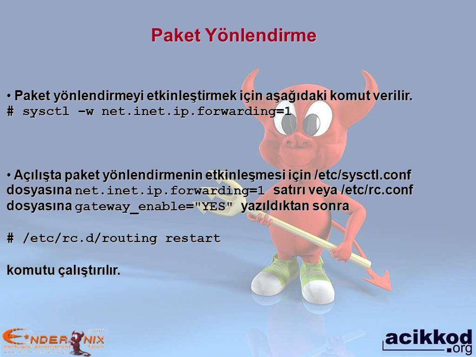 Paket Yönlendirme Paket yönlendirmeyi etkinleştirmek için aşağıdaki komut verilir. # sysctl –w net.inet.ip.forwarding=1.