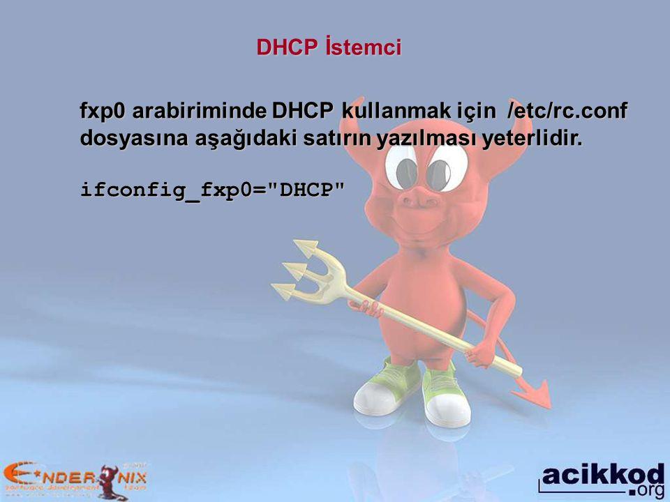DHCP İstemci fxp0 arabiriminde DHCP kullanmak için /etc/rc.conf dosyasına aşağıdaki satırın yazılması yeterlidir.