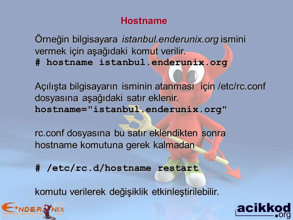 Hostname Örneğin bilgisayara istanbul.enderunix.org ismini vermek için aşağıdaki komut verilir. # hostname istanbul.enderunix.org.