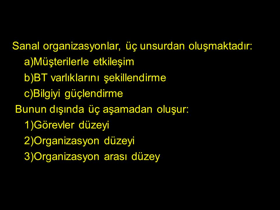 Sanal organizasyonlar, üç unsurdan oluşmaktadır:
