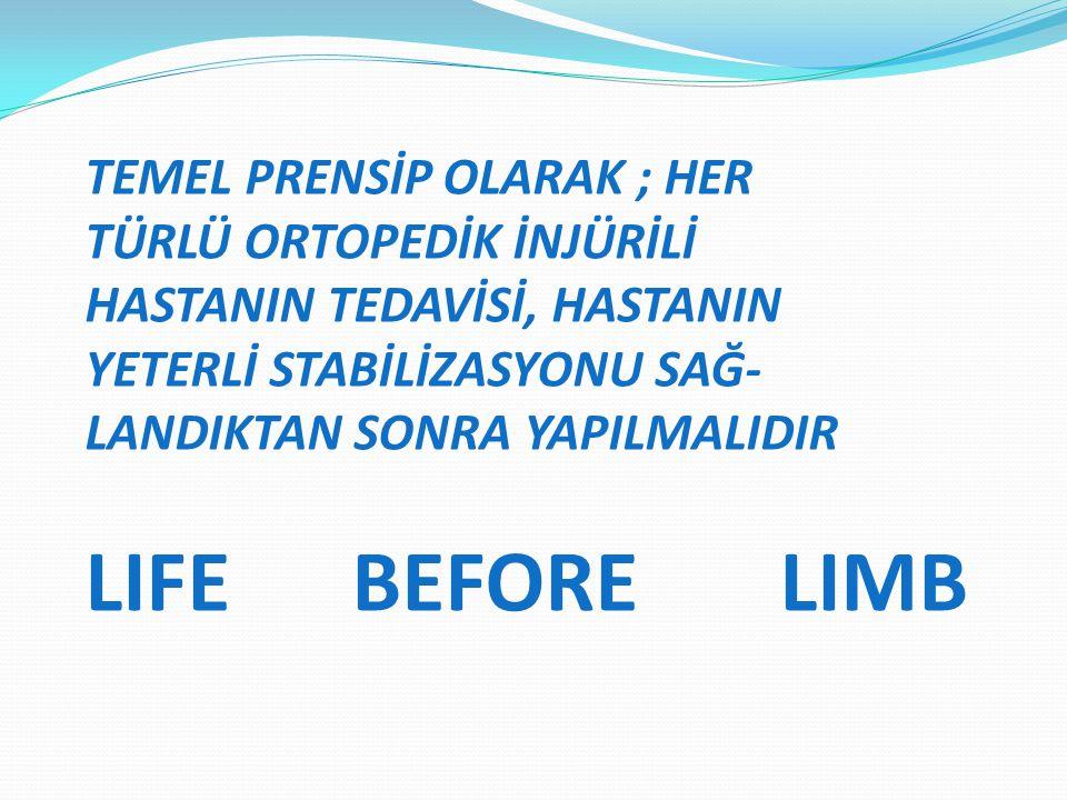 LIFE BEFORE LIMB TEMEL PRENSİP OLARAK ; HER TÜRLÜ ORTOPEDİK İNJÜRİLİ