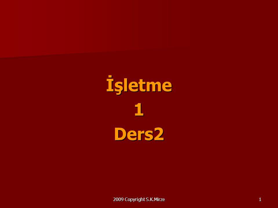 İşletme 1 Ders2 2009 Copyright S.K.Mirze