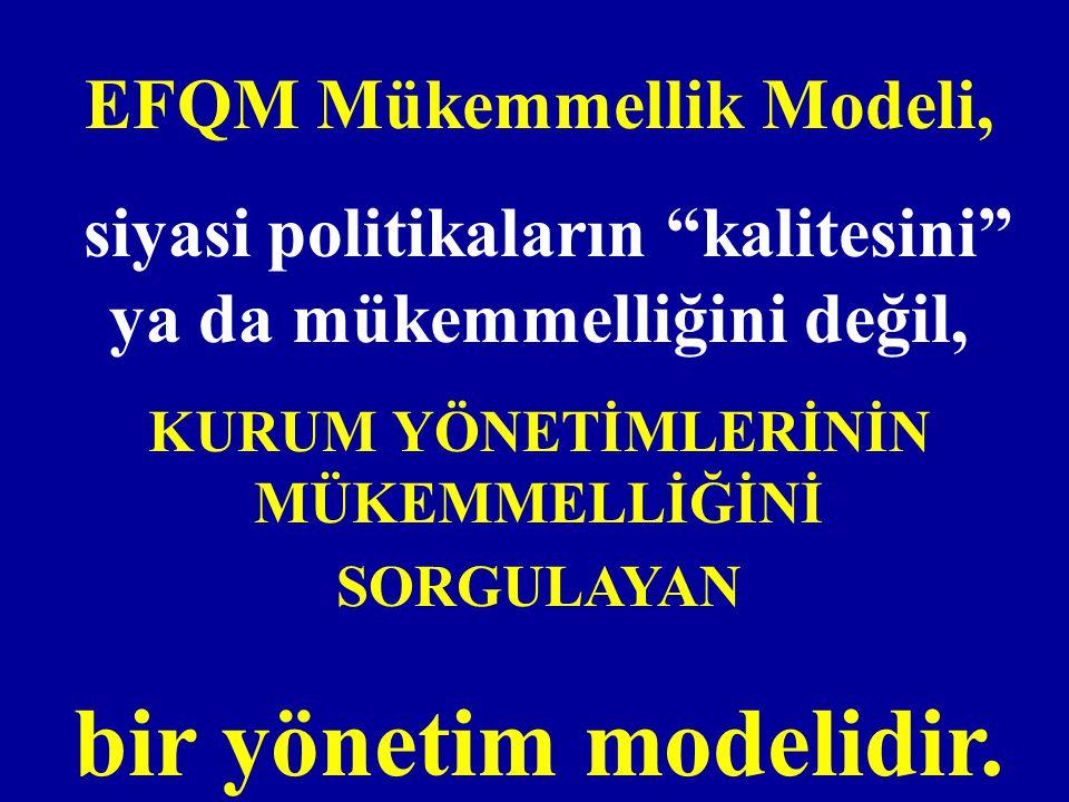 bir yönetim modelidir. EFQM Mükemmellik Modeli,