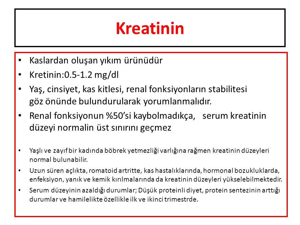 Kreatinin Kaslardan oluşan yıkım ürünüdür Kretinin:0.5-1.2 mg/dl